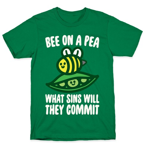 Bee On A Pea What Sins Will They Commit White Print T-Shirt
