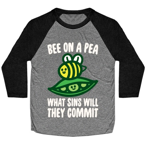 Bee On A Pea What Sins Will They Commit White Print Baseball Tee