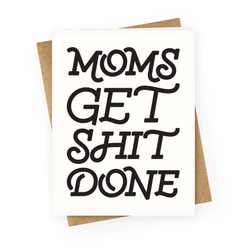 Moms Get Shit Done Greeting Card