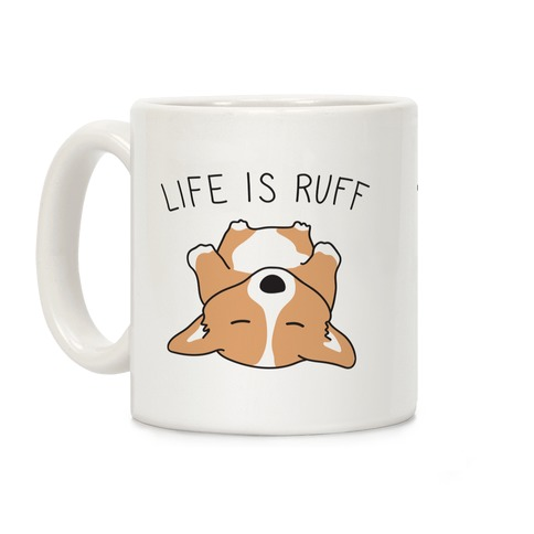 Life Is Ruff Corgi Coffee Mug