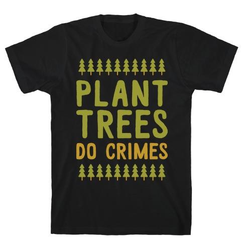 Plant Trees Do Crimes T-Shirt