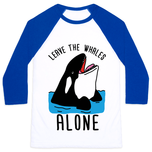 Leave The Whales Alone Baseball Tee