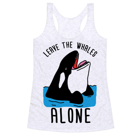 Leave The Whales Alone Racerback Tank Top