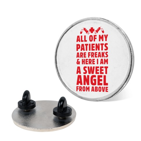 All of My Patients are Freaks & Here I Am a Sweet Angel From Above pin