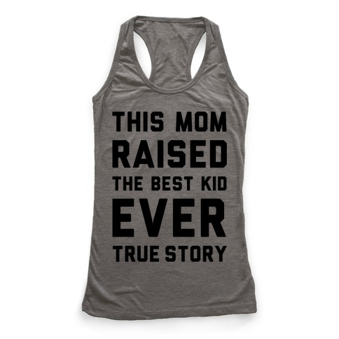 This Mom Raised The Best Kid Ever True Story Racerback