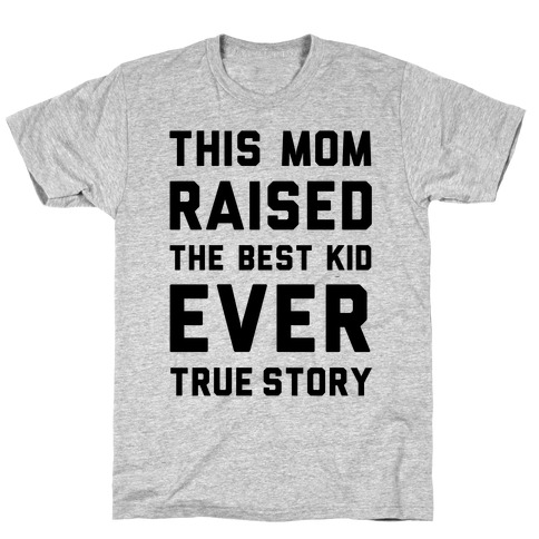 This Mom Raised The Best Kid Ever True Story T-Shirt
