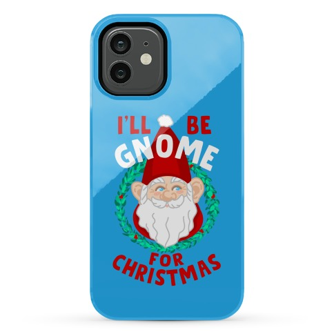 I'll Be Gnome for Christmas Phone Case
