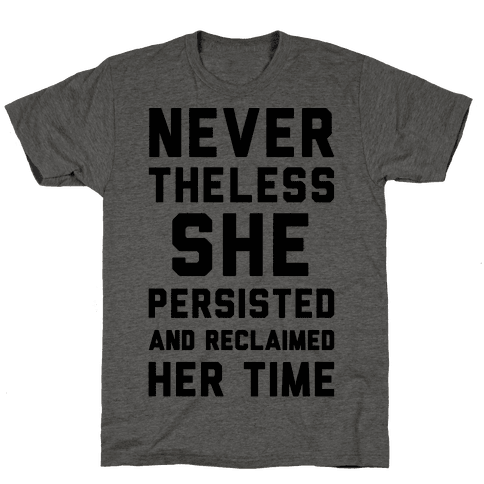 Never The Less She Persisted and Reclaimed Her Time