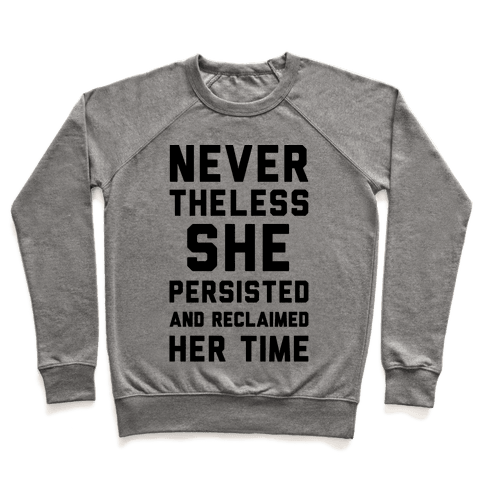 Never The Less She Persisted and Reclaimed Her Time Pullover
