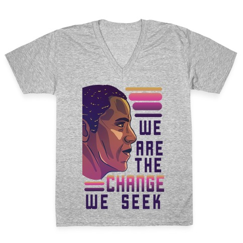 We Are The Change We Seek V-Neck Tee Shirt