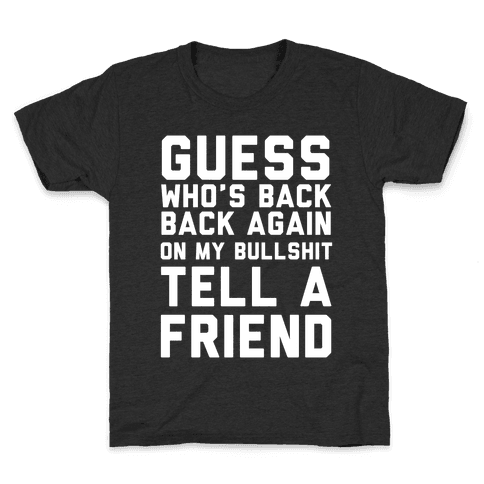 Guess Who's Back Back Again On My Bullshit Tell A Friend Kids T-Shirt