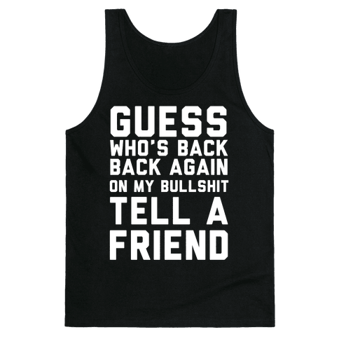 Guess Who's Back Back Again On My Bullshit Tell A Friend Tank Top