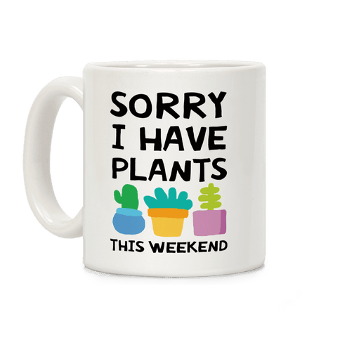 Sorry I Have Plants This Weekend Coffee Mug