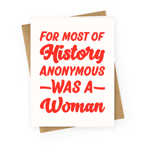 For Most of History Anonymous Was A Woman Greeting Card