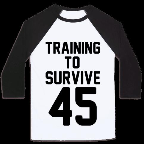 Training To Survive 45  Baseball Tee