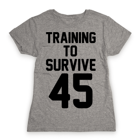 Training To Survive 45  Womens T-Shirt
