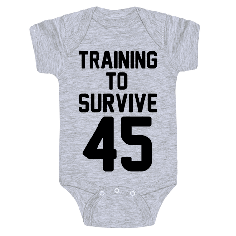 Training To Survive 45  Baby Onesy