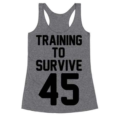 Training To Survive 45  Racerback Tank Top