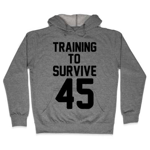 Training To Survive 45  Hooded Sweatshirt