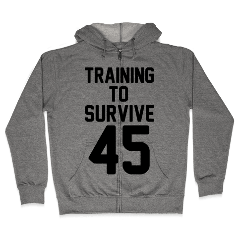Training To Survive 45  Zip Hoodie
