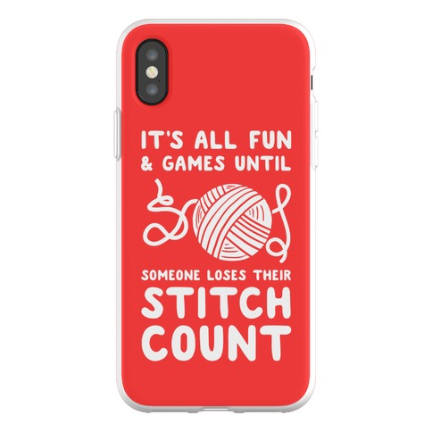 It's All Fun and Games Until Someone Loses Their Stitch Count Phone Flexi-Case