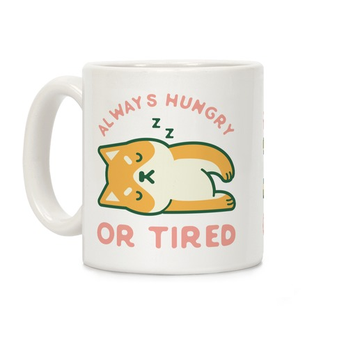 Always Hungry Or Tired Mug Coffee Mug
