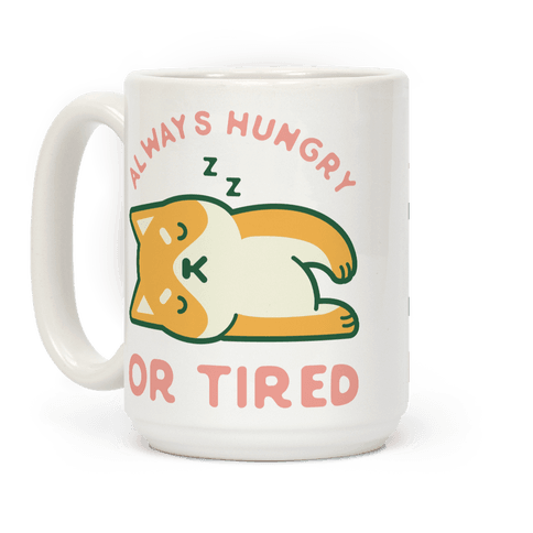 Always Hungry Or Tired Mug