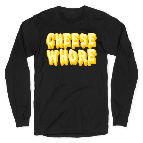 Cheese Whore Long Sleeve T-Shirt