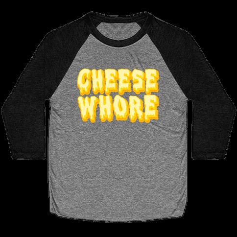 Cheese Whore Baseball Tee