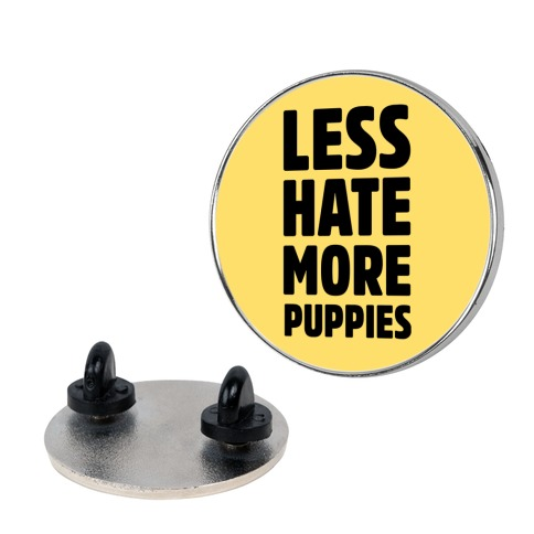 Less Hate More Puppies  pin