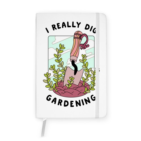 I Really Dig Gardening Notebook