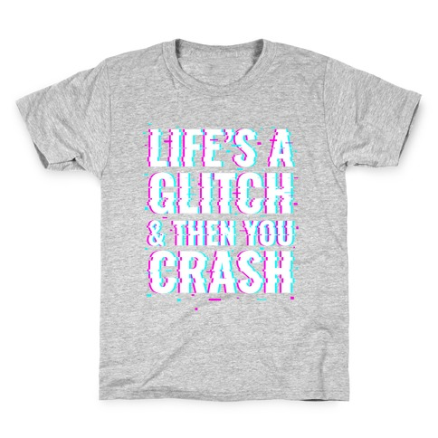 Life's a Glitch, And Then You Crash Kids T-Shirt