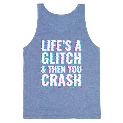 Life's a Glitch, And Then You Crash Tank Top