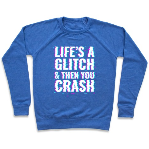 Life's a Glitch, And Then You Crash Pullover