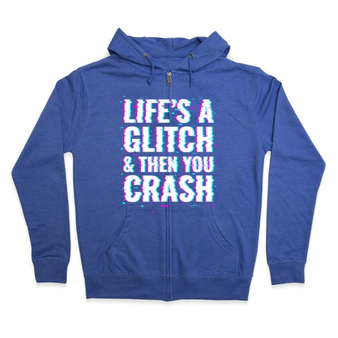 Life's a Glitch, And Then You Crash Zip Hoodie
