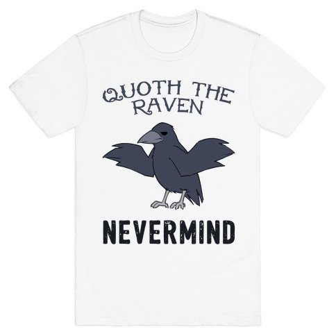 Quoth The Raven: Nevermind T-Shirt