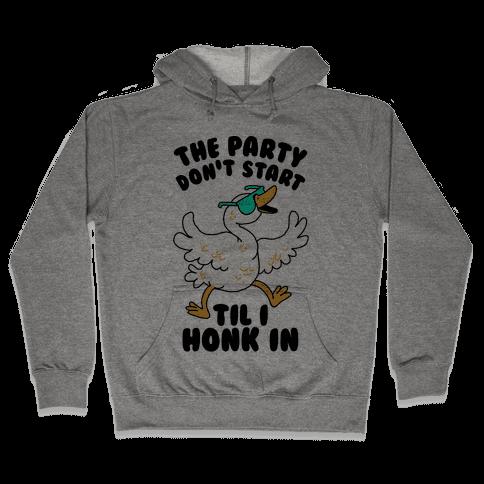 The Party Don't Start Til I Honk In Hooded Sweatshirt