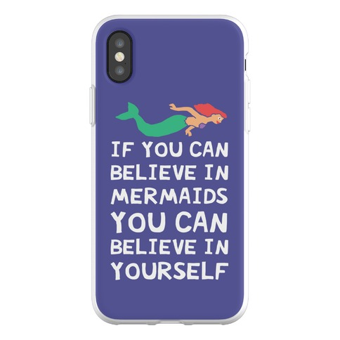 If You Can Believe In Mermaids You Can Believe In Yourself Phone Flexi-Case