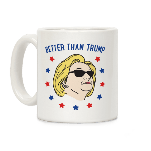 Better Than Trump (Hillary) Coffee Mug