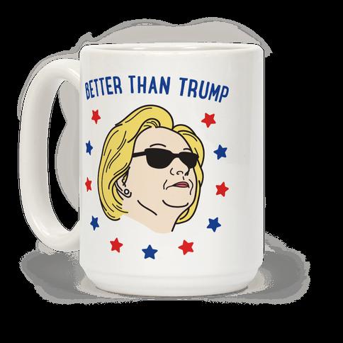 Better Than Trump (Hillary)