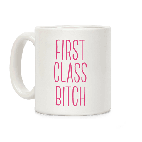 First Class Bitch Coffee Mug