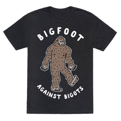 Bigfoot Against Bigots T-Shirt