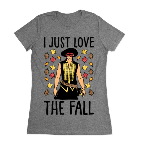 I Just Love The Fall Parody Womens T-Shirt