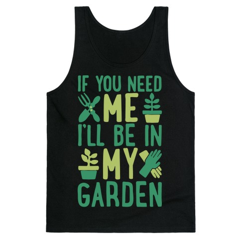 If You Need Me I'll Be In My Garden White Print Tank Top