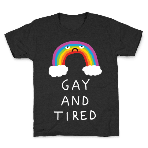 Gay And Tired Kids T-Shirt