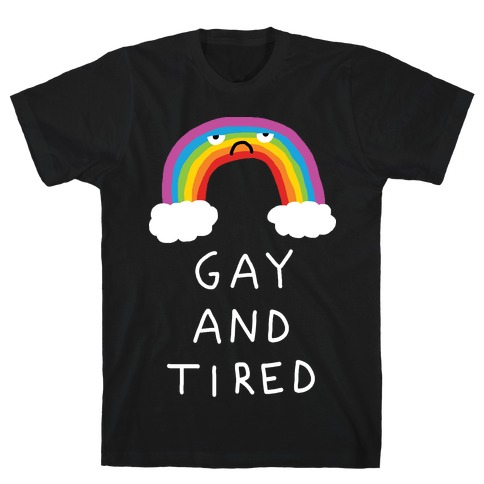 Gay And Tired T-Shirt
