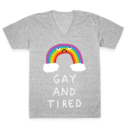 Gay And Tired V-Neck Tee Shirt