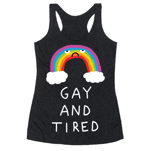 Gay And Tired Racerback Tank Top