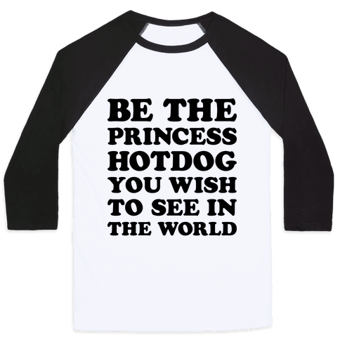 Be The Princess Hotdog You Wish To See In The World Baseball Tee