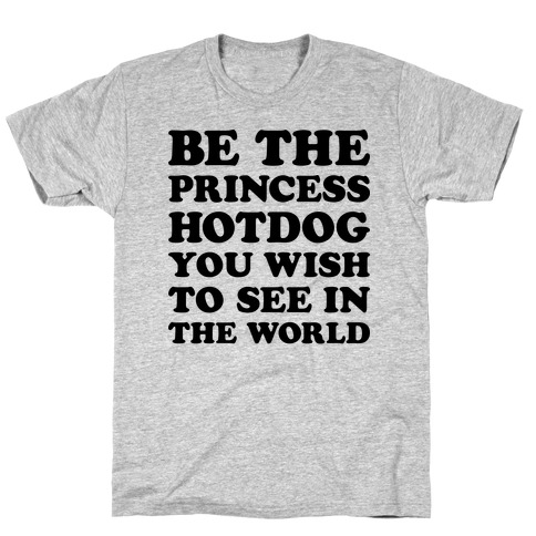 Be The Princess Hotdog You Wish To See In The World T-Shirt